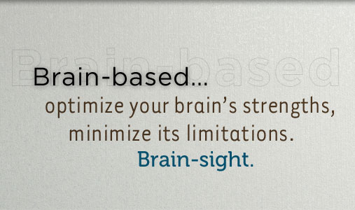 "Brain-based...discover your amazing brain, gain ""brain-sight"". Induce your zone of peak performance."